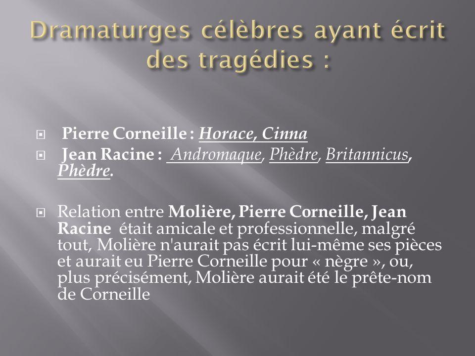 Pierre Corneille : Horace, Cinna Jean Racine : Andromaque, Phèdre, Britannicus, Phèdre.