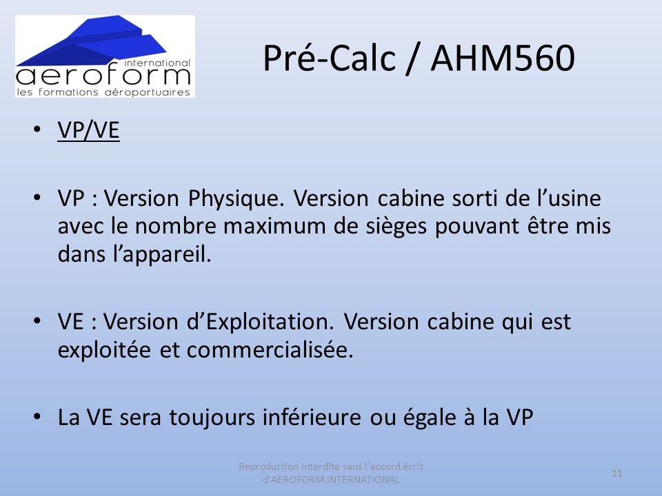 Pré-Calc / AHM560 VP/VE VP : Version Physique. Version cabine sorti de lusine avec le nombre maximum de sièges pouvant être mis dans lappareil. VE : V