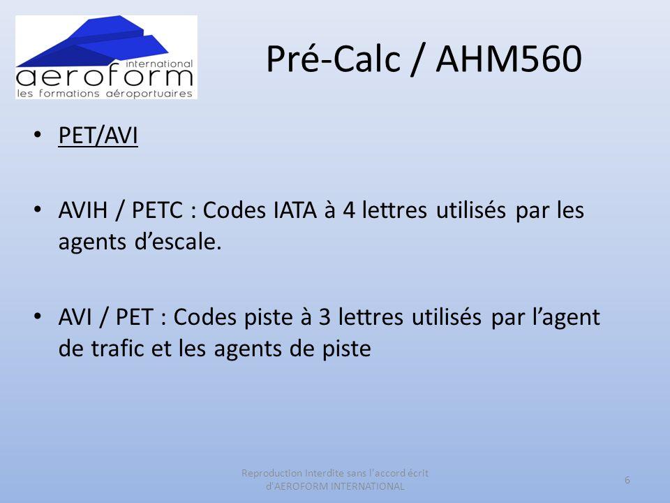 Pré-Calc / AHM560 PET/AVI AVIH / PETC : Codes IATA à 4 lettres utilisés par les agents descale. AVI / PET : Codes piste à 3 lettres utilisés par lagen
