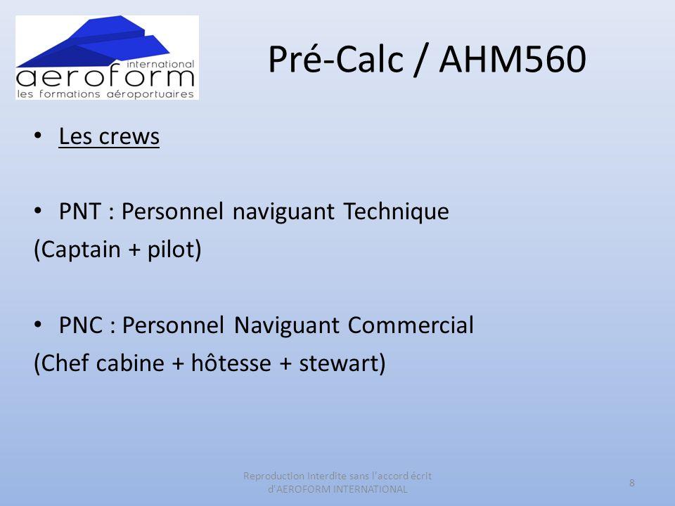 Pré-Calc / AHM560 Les crews PNT : Personnel naviguant Technique (Captain + pilot) PNC : Personnel Naviguant Commercial (Chef cabine + hôtesse + stewar