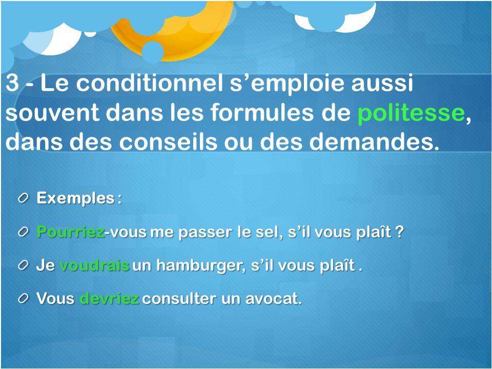 3 - Le conditionnel semploie aussi souvent dans les formules de politesse, dans des conseils ou des demandes.