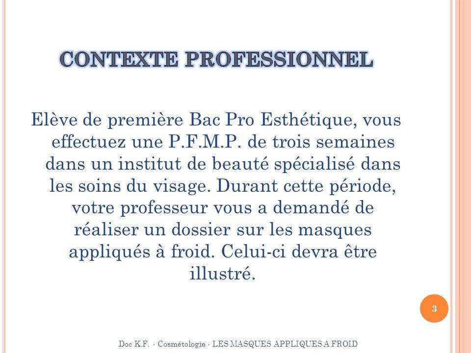 Elève de première Bac Pro Esthétique, vous effectuez une P.F.M.P. de trois semaines dans un institut de beauté spécialisé dans les soins du visage. Du
