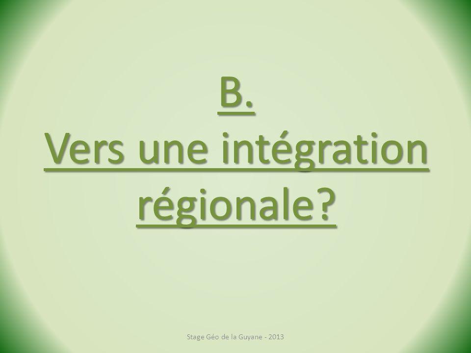 B. Vers une intégration régionale? Stage Géo de la Guyane - 2013
