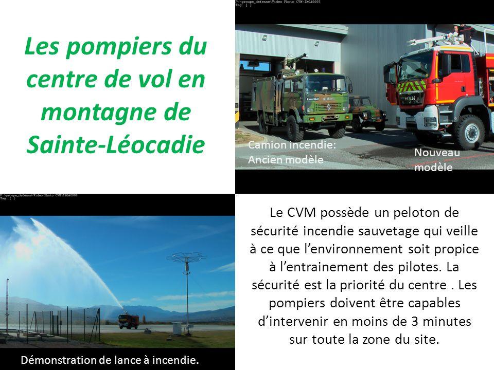 Les pompiers du centre de vol en montagne de Sainte-Léocadie Le CVM possède un peloton de sécurité incendie sauvetage qui veille à ce que lenvironnement soit propice à lentrainement des pilotes.