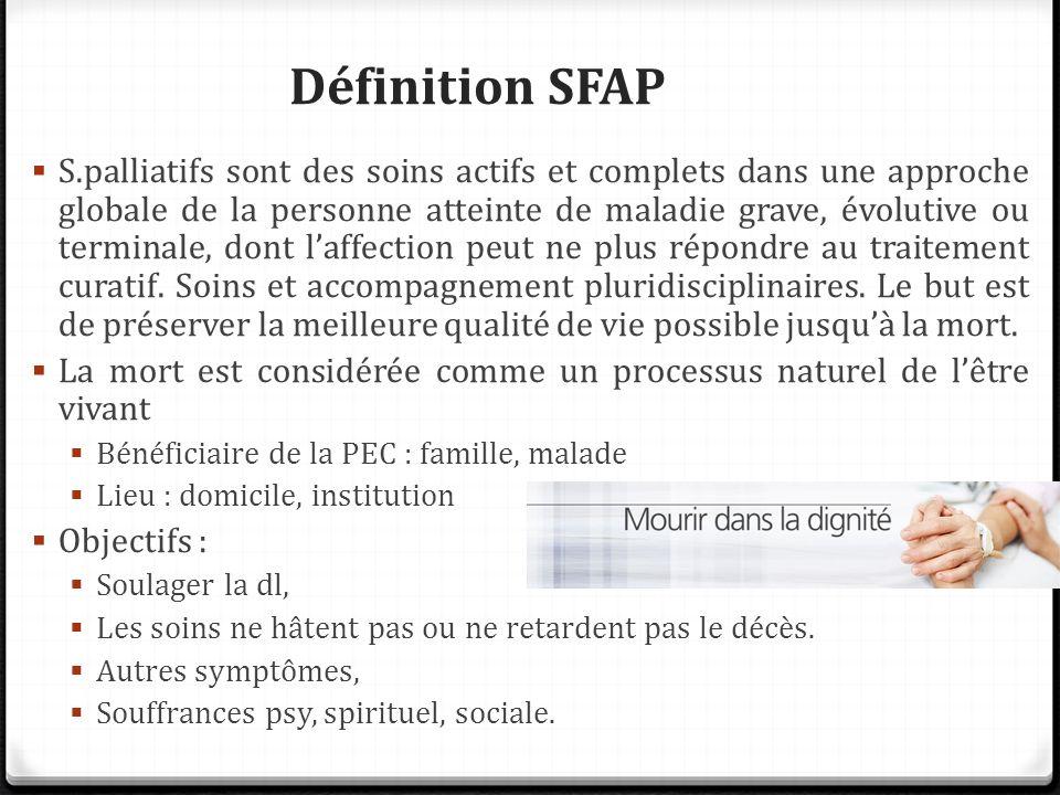 Définition SFAP S.palliatifs sont des soins actifs et complets dans une approche globale de la personne atteinte de maladie grave, évolutive ou termin