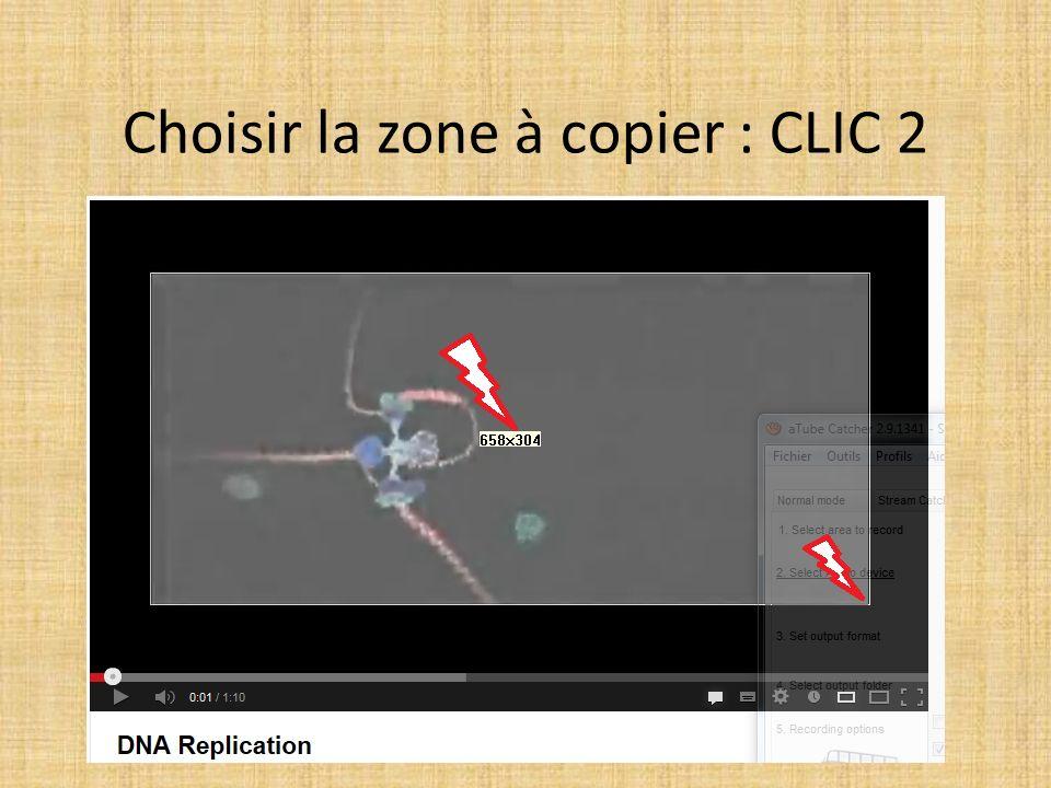 Choisir la zone à copier : CLIC 2