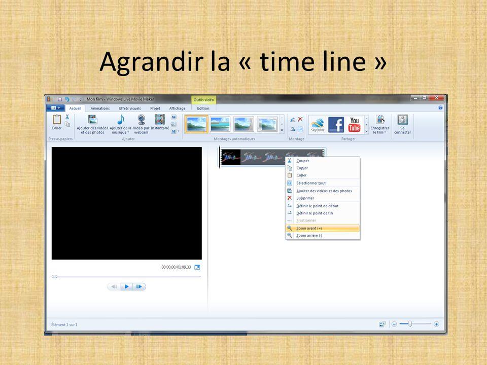 Agrandir la « time line »