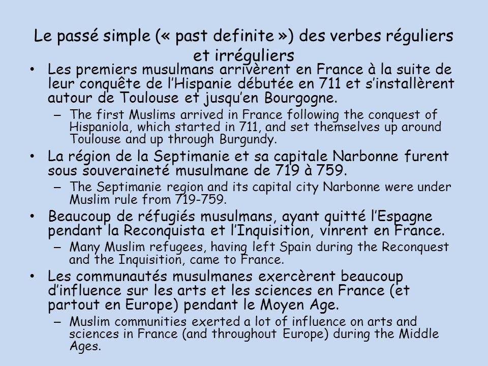 Le passé simple (« past definite ») des verbes réguliers et irréguliers Les premiers musulmans arrivèrent en France à la suite de leur conquête de lHispanie débutée en 711 et sinstallèrent autour de Toulouse et jusquen Bourgogne.
