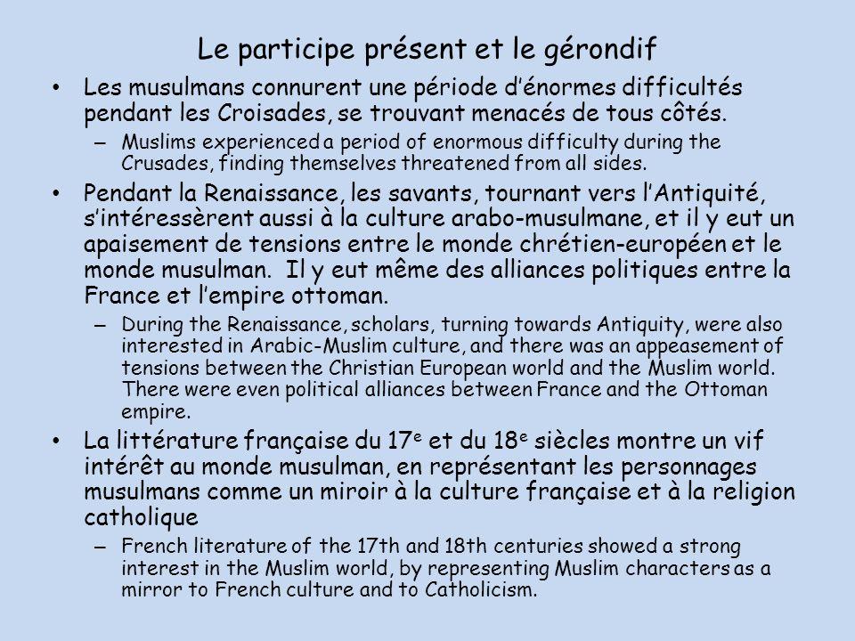 Le participe présent et le gérondif Les musulmans connurent une période dénormes difficultés pendant les Croisades, se trouvant menacés de tous côtés.