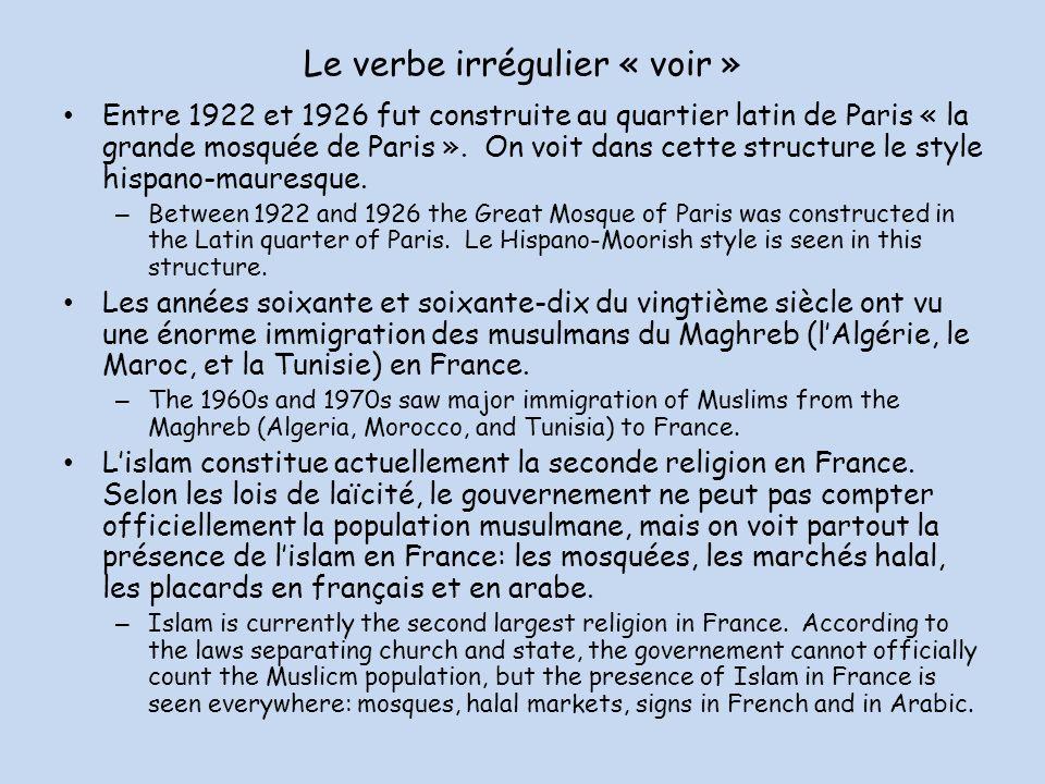 Le verbe irrégulier « voir » Entre 1922 et 1926 fut construite au quartier latin de Paris « la grande mosquée de Paris ».