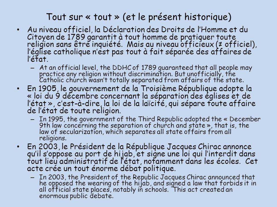 Tout sur « tout » (et le présent historique) Au niveau officiel, la Déclaration des Droits de lHomme et du Citoyen de 1789 garantit à tout homme de pratiquer toute religion sans être inquiété.