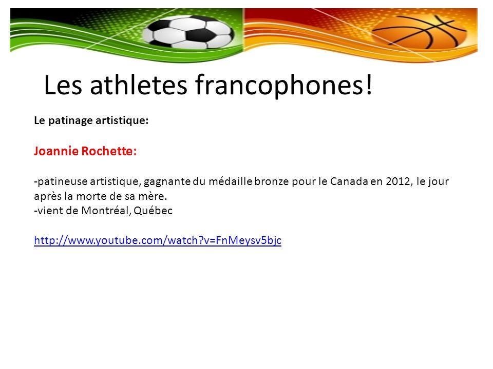 Les athletes francophones! Le patinage artistique: Joannie Rochette: -patineuse artistique, gagnante du médaille bronze pour le Canada en 2012, le jou