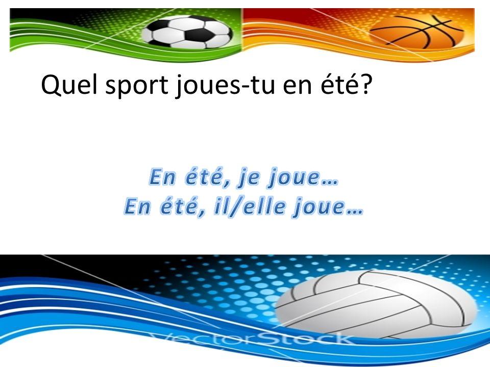 Quel sport joues-tu en été?