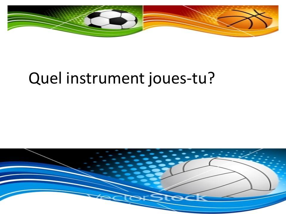 Quel instrument joues-tu?