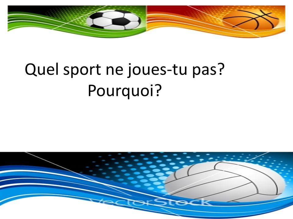 Quel sport ne joues-tu pas? Pourquoi?