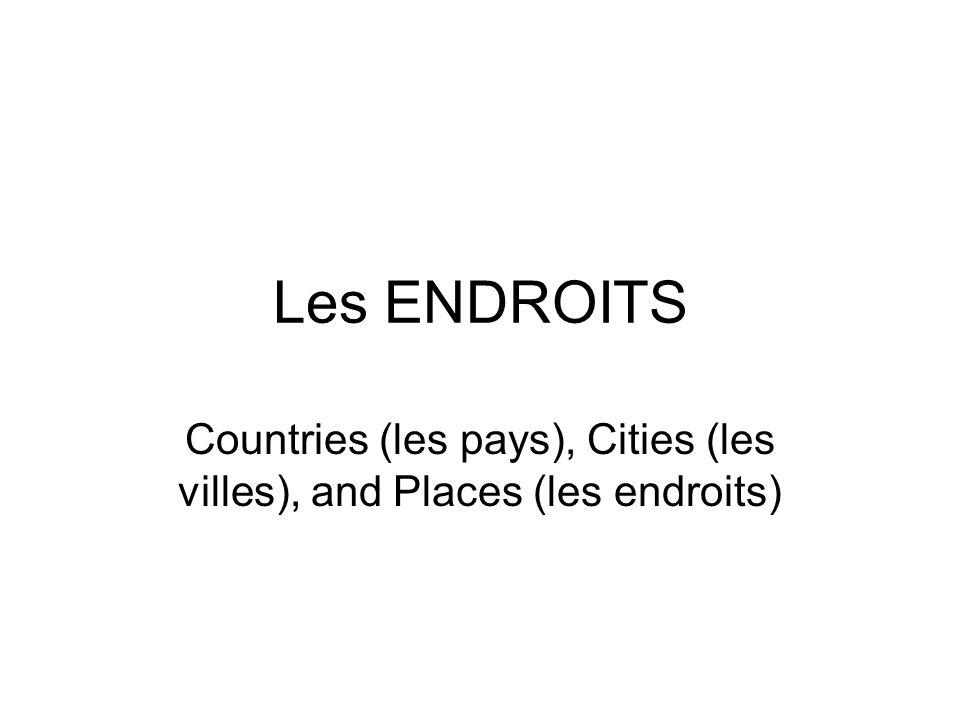 Les ENDROITS Countries (les pays), Cities (les villes), and Places (les endroits)