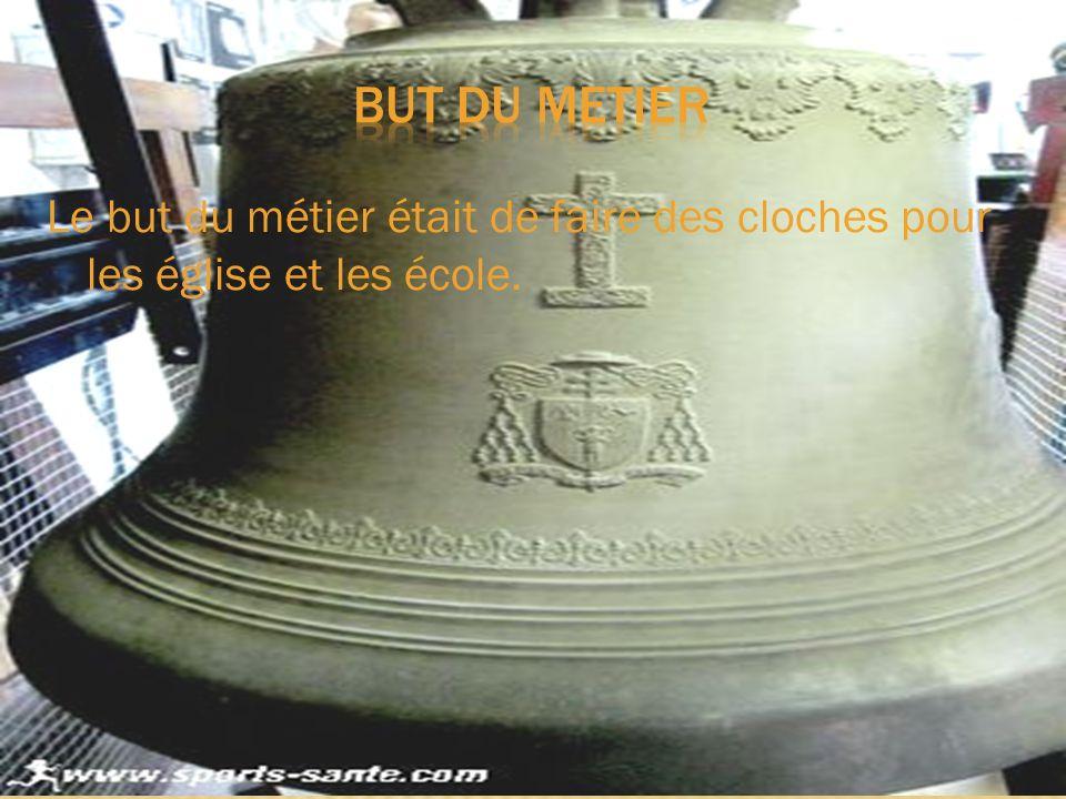 Aujourdhui les cloches sont fait dans une fonderie mes avons il sonté fabriquer a la main par un fondeur de cloches.