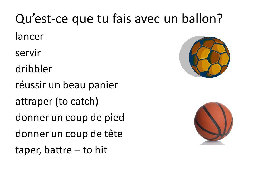 Quest-ce que tu fais avec un ballon.