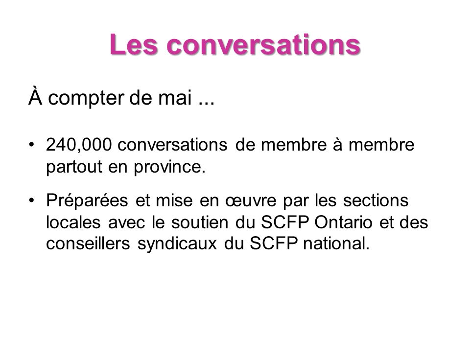 Les conversations À compter de mai... 240,000 conversations de membre à membre partout en province.