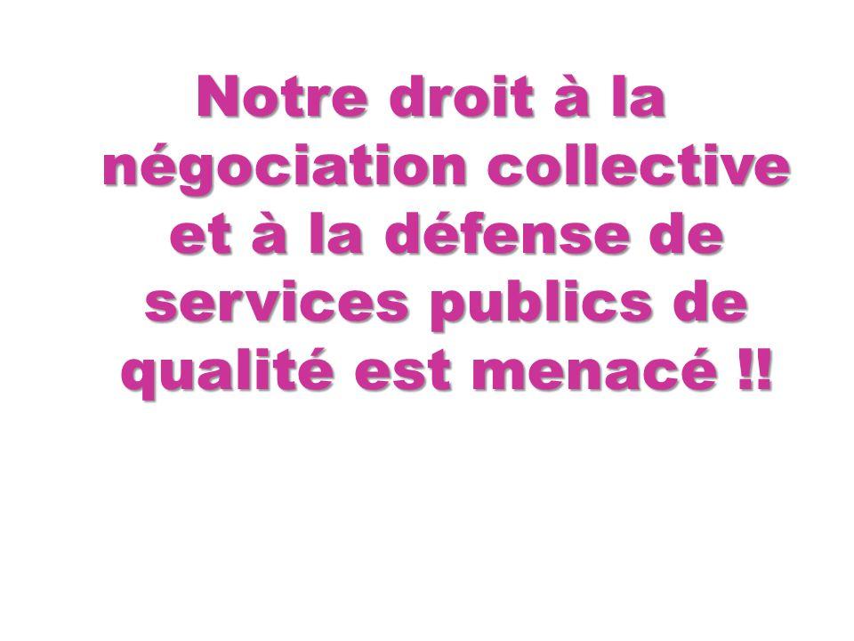 Notre droit à la négociation collective et à la défense de services publics de qualité est menacé !!