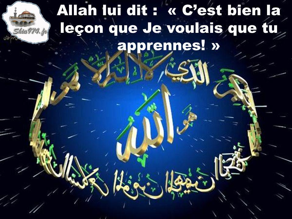 Allah lui dit : « Cest bien la leçon que Je voulais que tu apprennes! »
