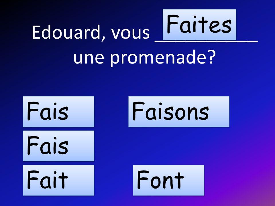 Edouard, vous __________ une promenade Fais Fait Faisons Faites Font