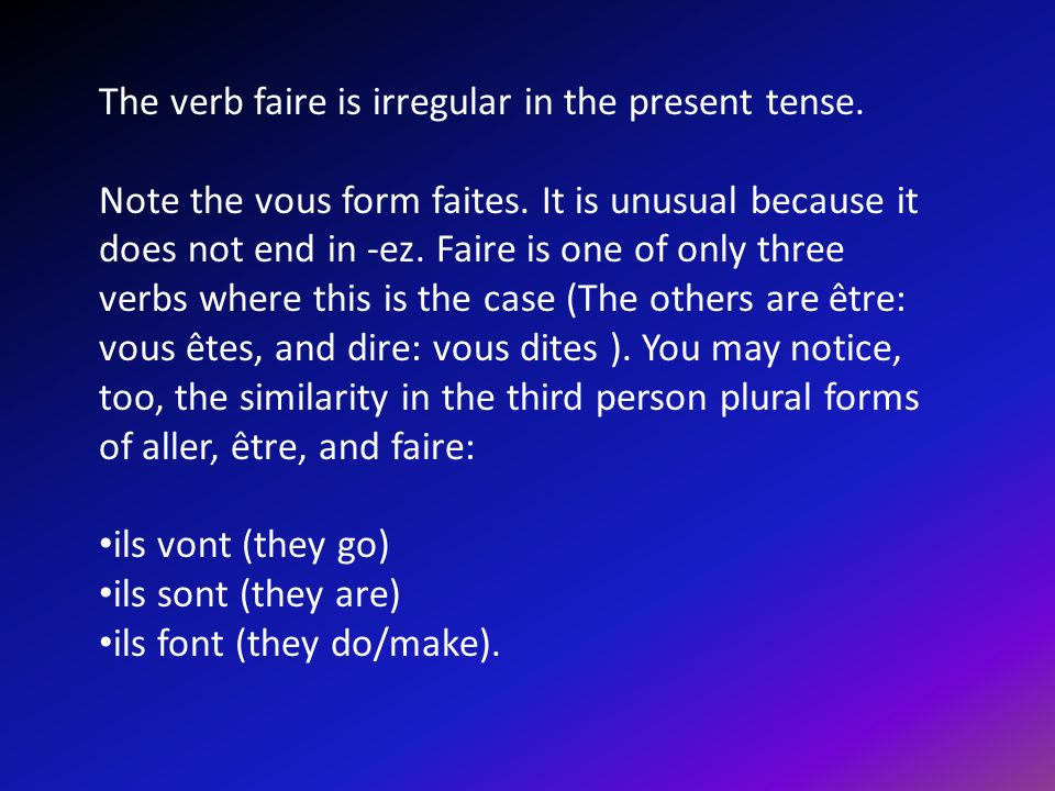 Note the vous form faites. It is unusual because it does not end in -ez.