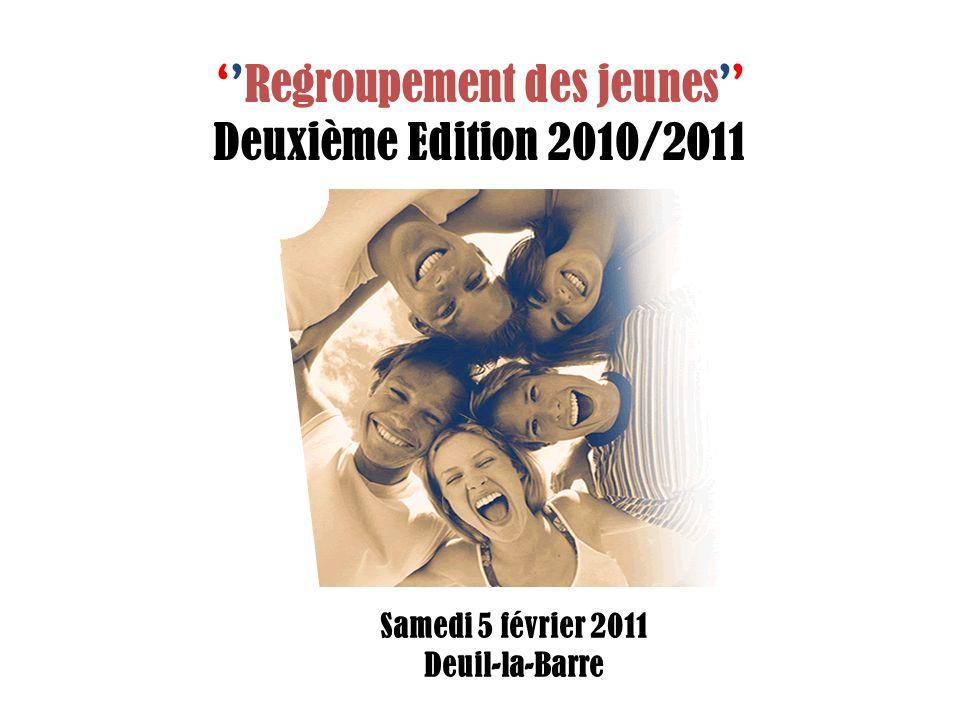 Regroupement des jeunes Deuxième Edition 2010/2011 Samedi 5 février 2011 Deuil-la-Barre