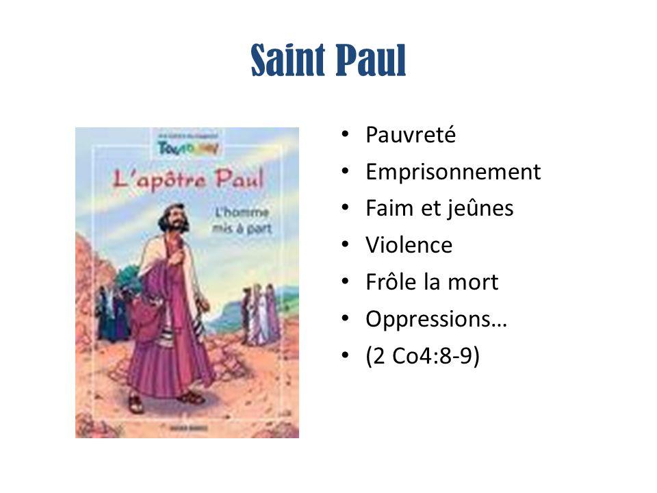Saint Paul Pauvreté Emprisonnement Faim et jeûnes Violence Frôle la mort Oppressions… (2 Co4:8-9)