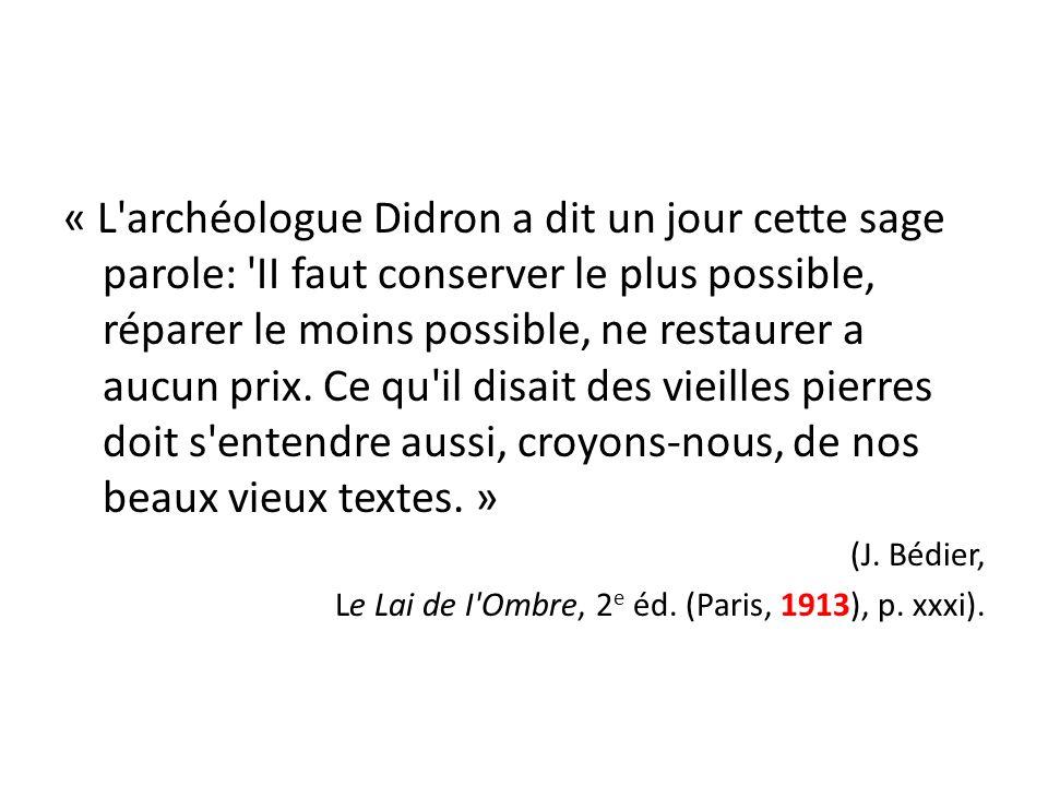 « L'archéologue Didron a dit un jour cette sage parole: 'II faut conserver le plus possible, réparer le moins possible, ne restaurer a aucun prix. Ce