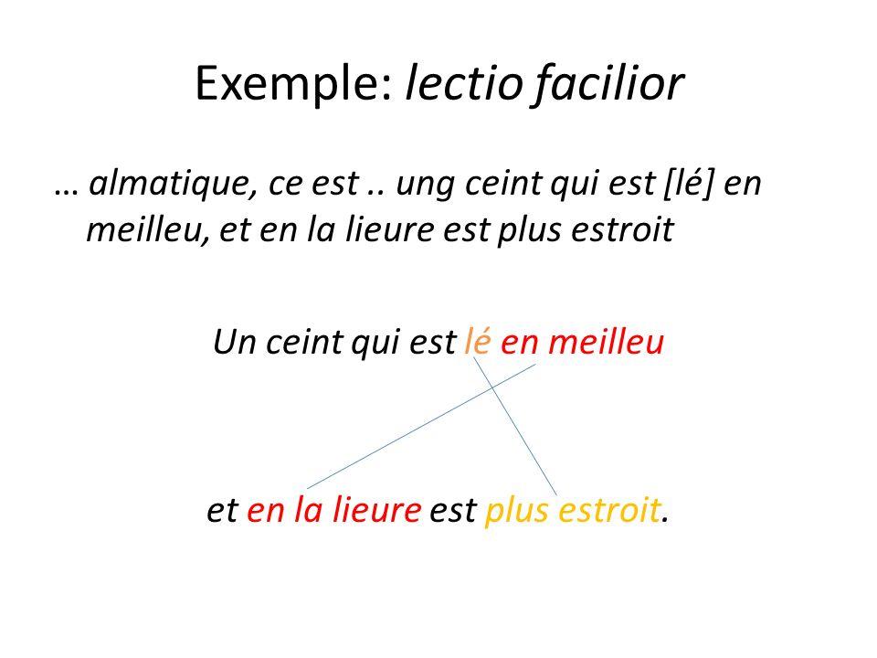 Exemple: lectio facilior … almatique, ce est.. ung ceint qui est [lé] en meilleu, et en la lieure est plus estroit Un ceint qui est lé en meilleu et e