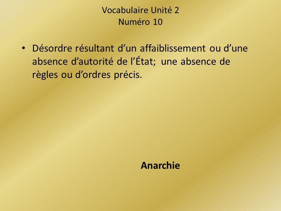 Vocabulaire Unité 2 Numéro 10 Désordre résultant dun affaiblissement ou dune absence dautorité de lÉtat; une absence de règles ou dordres précis.