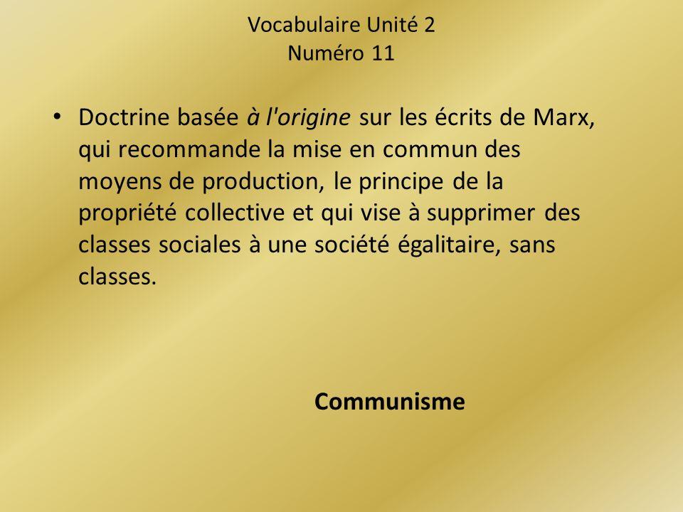 Vocabulaire Unité 2 Numéro 11 Doctrine basée à l origine sur les écrits de Marx, qui recommande la mise en commun des moyens de production, le principe de la propriété collective et qui vise à supprimer des classes sociales à une société égalitaire, sans classes.