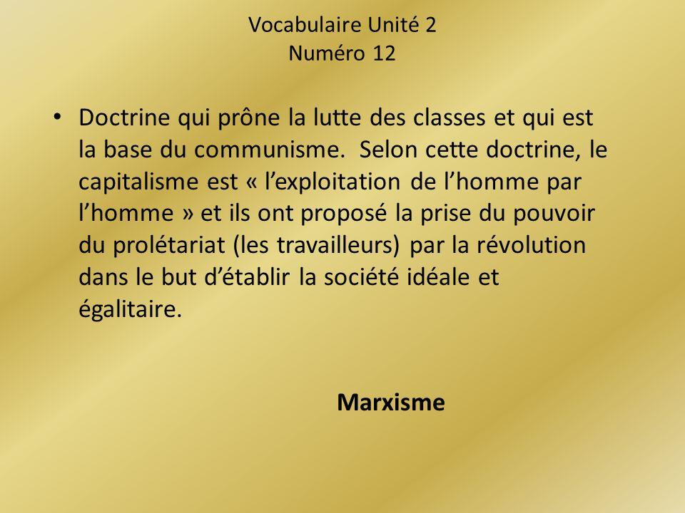 Vocabulaire Unité 2 Numéro 12 Doctrine qui prône la lutte des classes et qui est la base du communisme.