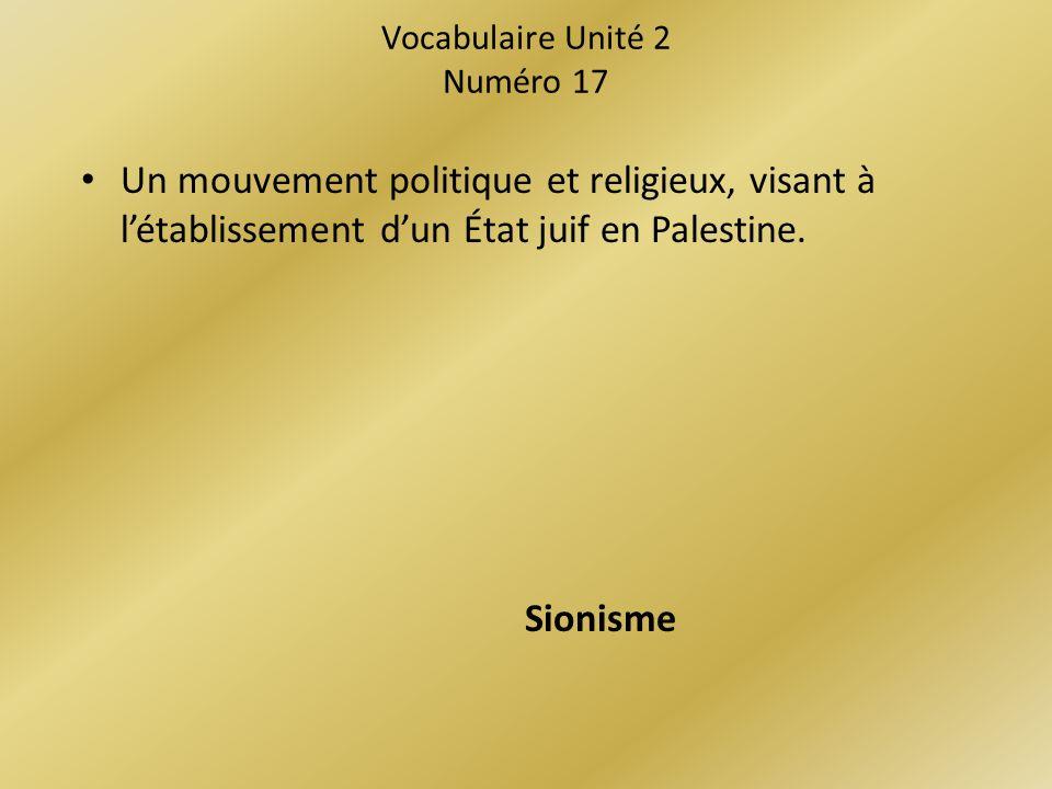 Vocabulaire Unité 2 Numéro 17 Un mouvement politique et religieux, visant à létablissement dun État juif en Palestine.