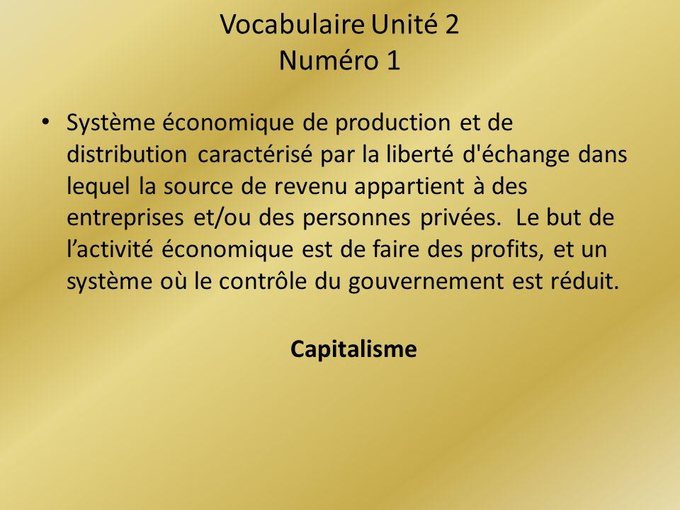 Vocabulaire Unité 2 Numéro 1 Système économique de production et de distribution caractérisé par la liberté d échange dans lequel la source de revenu appartient à des entreprises et/ou des personnes privées.