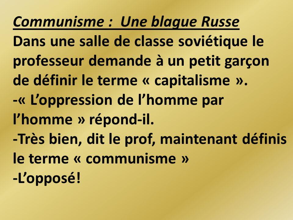 Communisme : Une blague Russe Dans une salle de classe soviétique le professeur demande à un petit garçon de définir le terme « capitalisme ».