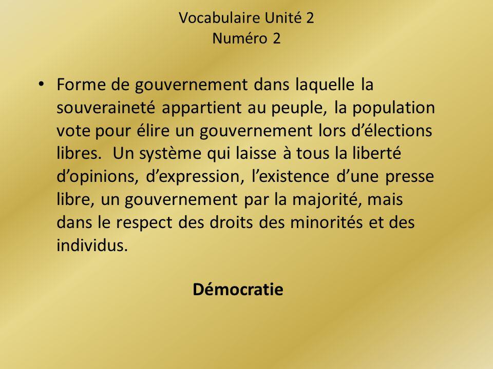 Vocabulaire Unité 2 Numéro 2 Forme de gouvernement dans laquelle la souveraineté appartient au peuple, la population vote pour élire un gouvernement lors délections libres.