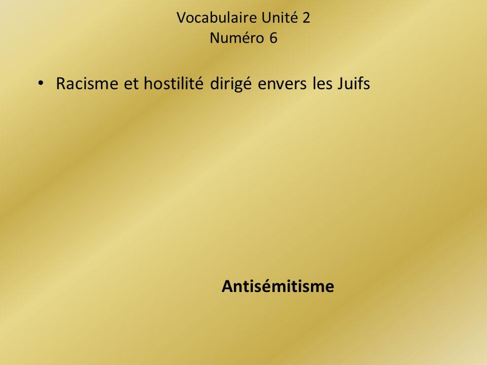 Vocabulaire Unité 2 Numéro 6 Racisme et hostilité dirigé envers les Juifs Antisémitisme
