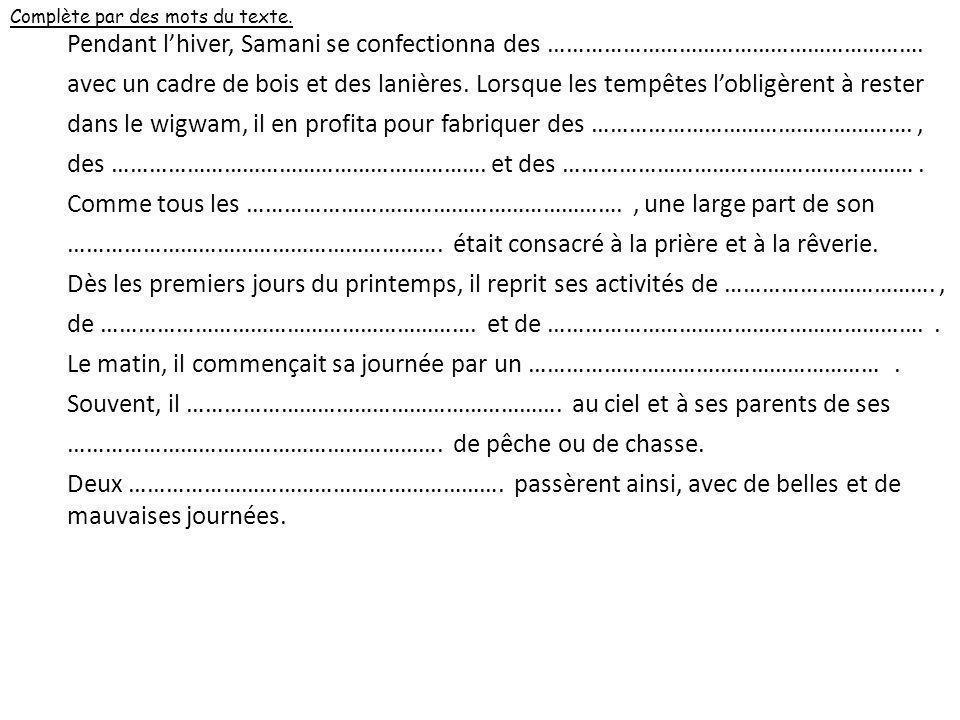 Complète par des mots du texte.Pendant lhiver, Samani se confectionna des …………………………………………………….