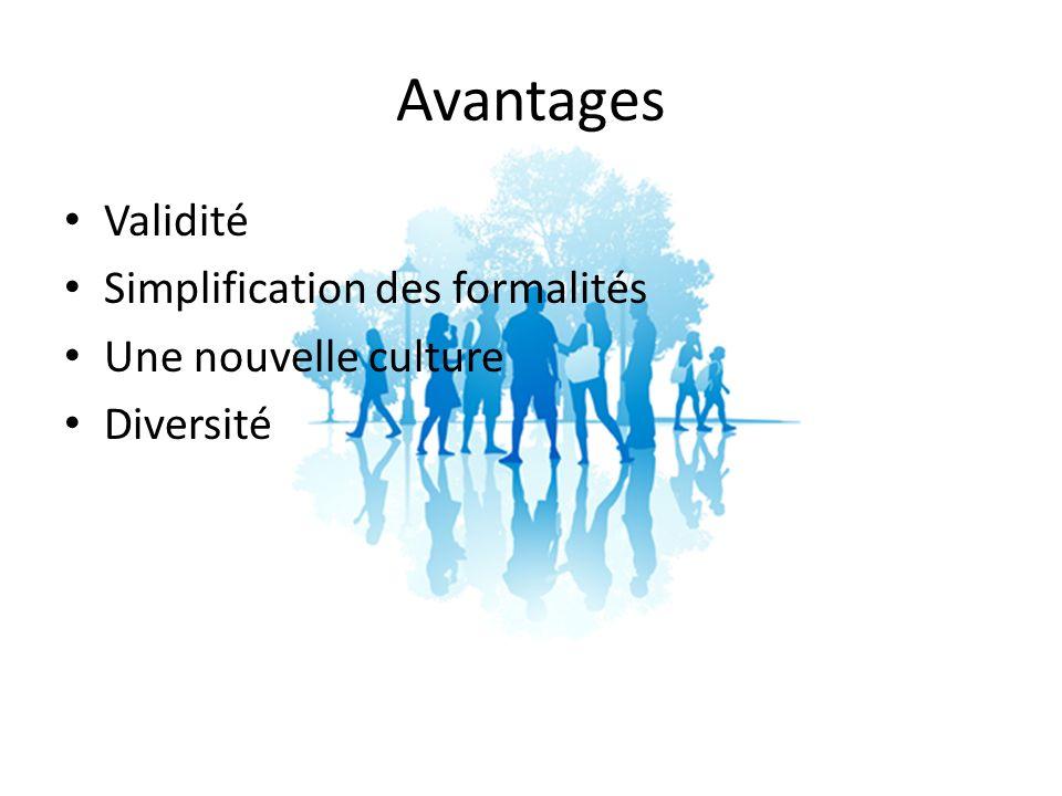 Avantages Validité Simplification des formalités Une nouvelle culture Diversité