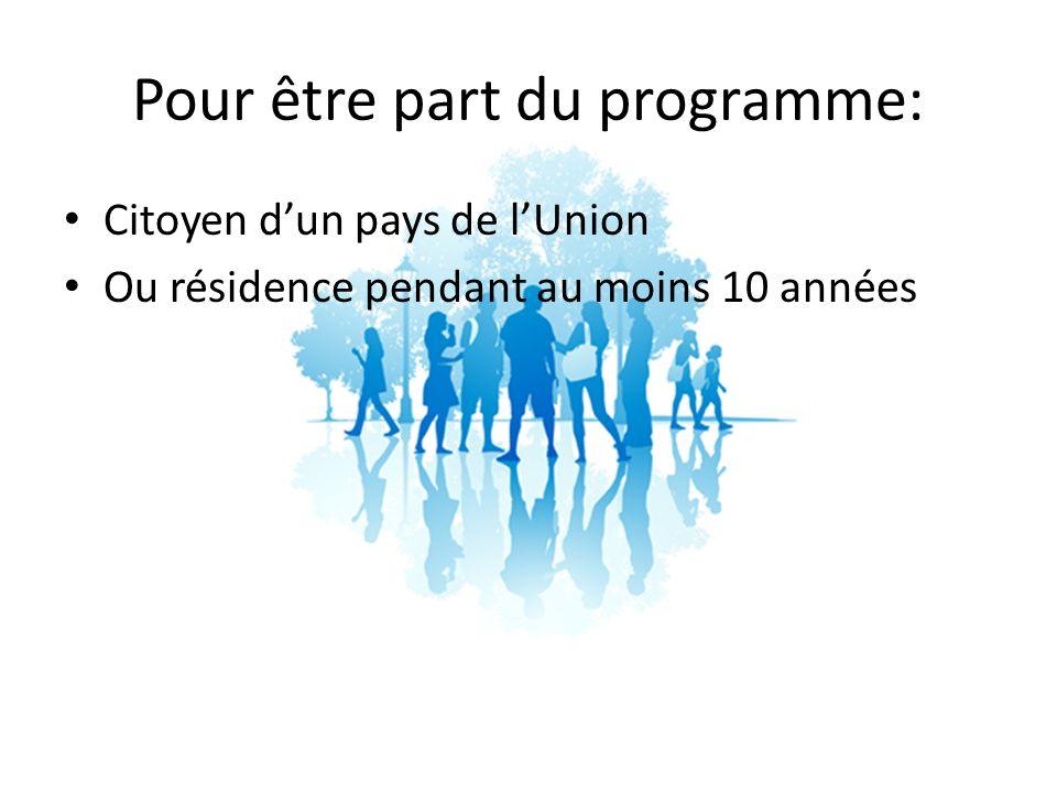 Pour être part du programme: Citoyen dun pays de lUnion Ou résidence pendant au moins 10 années
