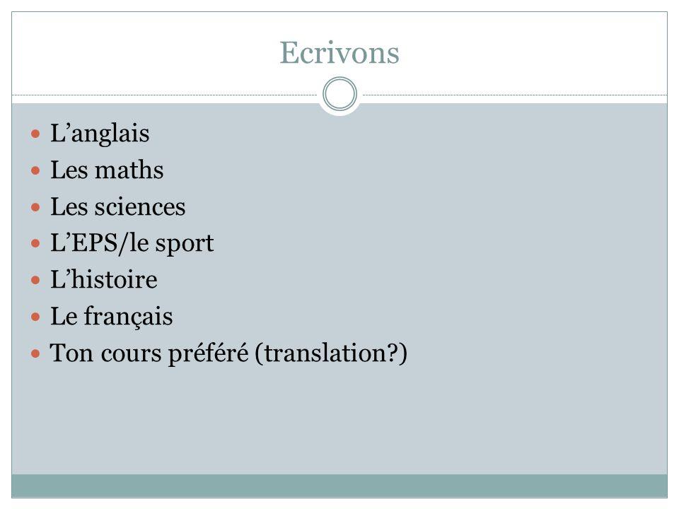 Ecrivons Langlais Les maths Les sciences LEPS/le sport Lhistoire Le français Ton cours préféré (translation?)
