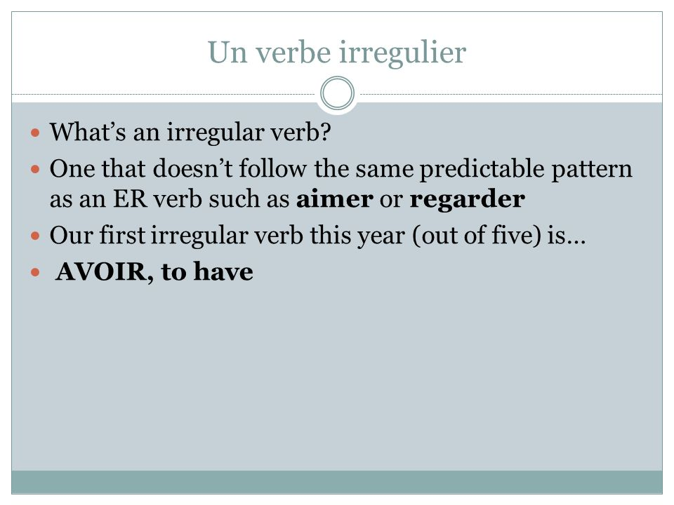Un verbe irregulier Whats an irregular verb.