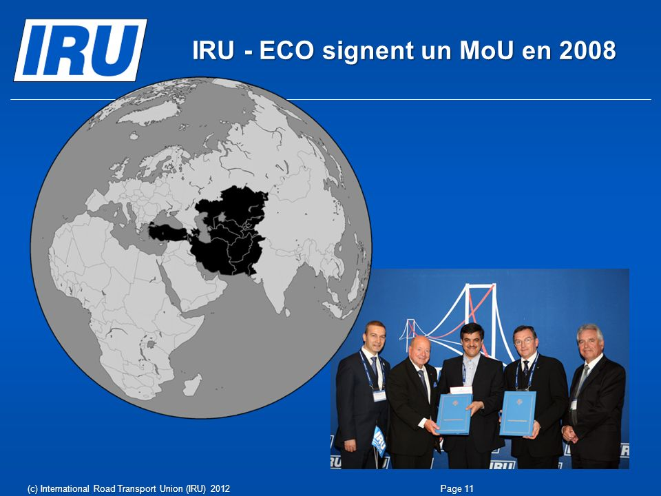 IRU - ECO signent un MoU en 2008 (c) International Road Transport Union (IRU) 2012Page 11