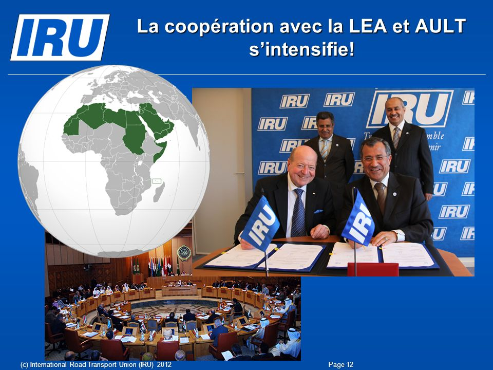 (c) International Road Transport Union (IRU) 2012 La coopération avec la LEA et AULT sintensifie! Page 12