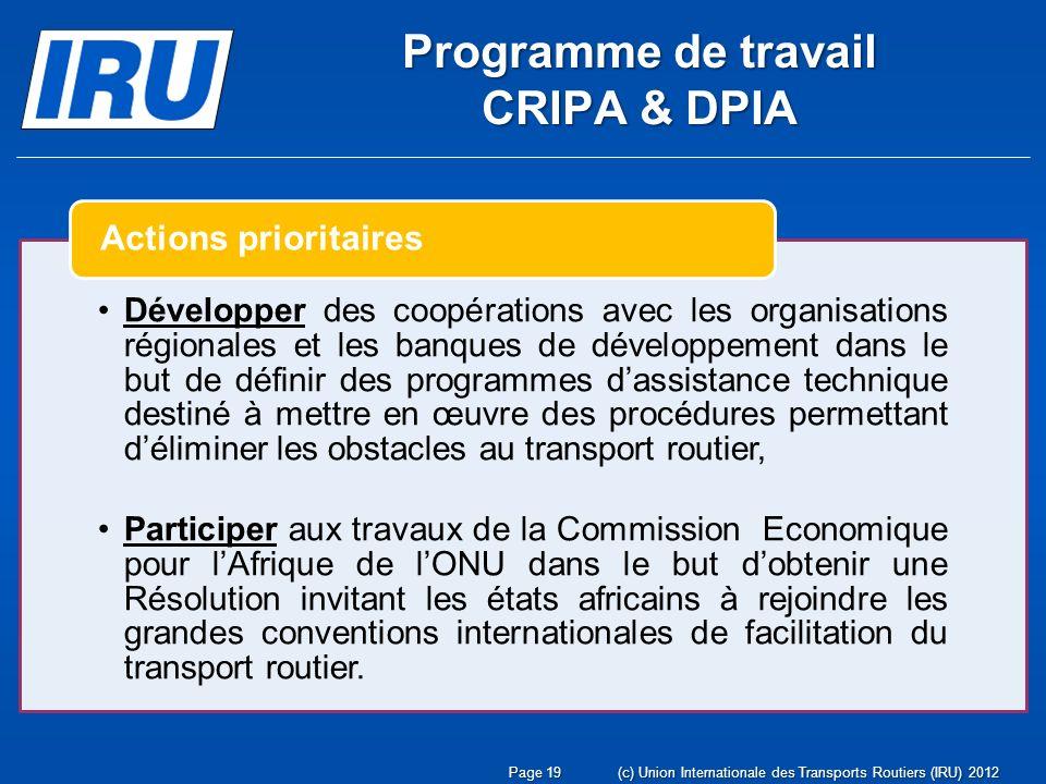 Page 19(c) Union Internationale des Transports Routiers (IRU) 2012 Développer des coopérations avec les organisations régionales et les banques de dév