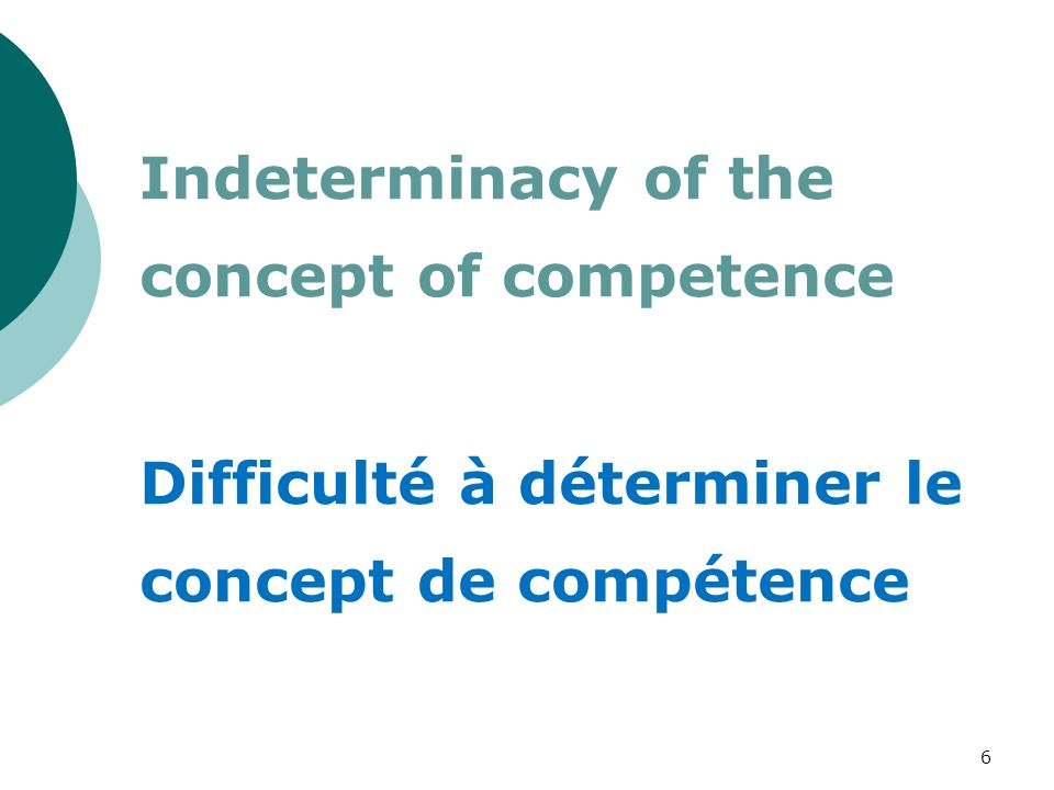 Indeterminacy of the concept of competence Difficulté à déterminer le concept de compétence 6