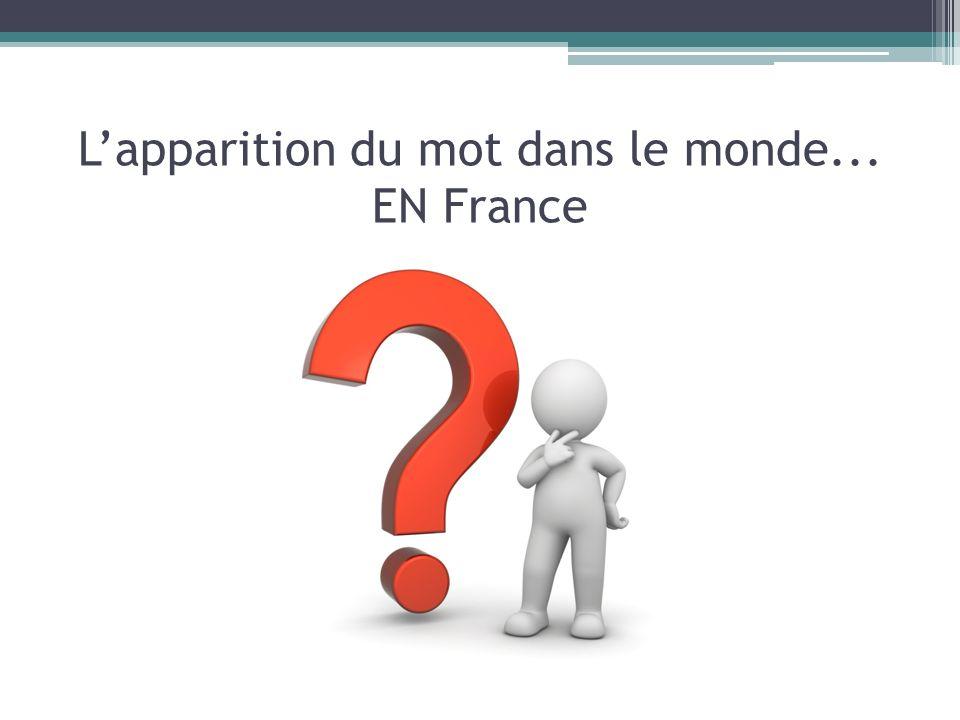 Lapparition du mot dans le monde... EN France