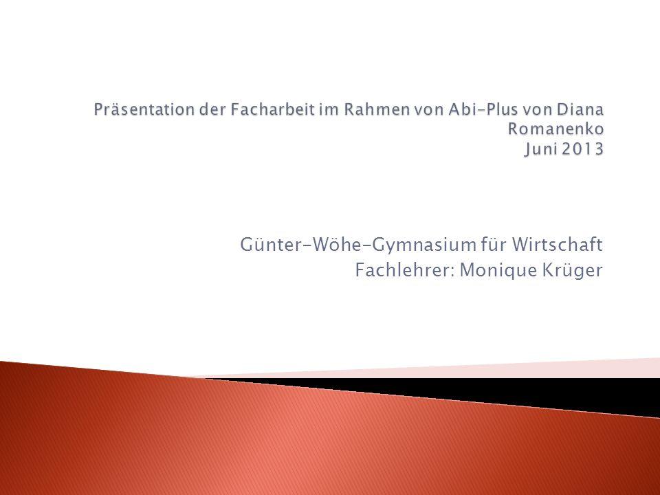 Günter-Wöhe-Gymnasium für Wirtschaft Fachlehrer: Monique Krüger